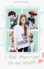 I Got Married to an Idol?! [EXO Kpop Fanfiction] by Blueboicegirl