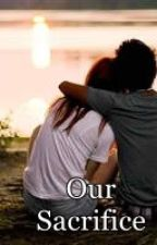 OUR SACRIFICE by prettylilgurl