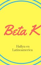 Beta K - Recomendaciones, descargos y mis sinceras alabanzas. by EmeCeVe