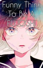 Funny Think To Be A FUJOSHI by Ariski