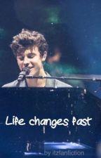 Life changes fast (Shawn Mendes FF) (wird überarbeitet) by itzfanfiction