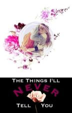 The Things I'll Never Tell You by seeking-hogwarts