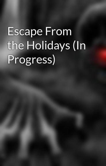 Escape From the Holidays (In Progress) by MatthewBiel