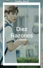 Diez Razones ➴ Jikook by puntito_mxchi