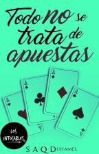 Todo no se trata de apuestas | Los Intocables #7 by littlemaple