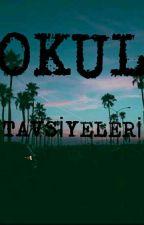 OKUL TAVSİYELERİ by Mavigibioll