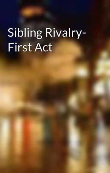 Sibling Rivalry- First Act by ColeJDavis