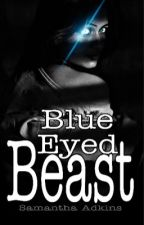 Blue Eyed Beast [✔️] (#1~ Blue Eyed Luna Series) by BlackDancingShadows
