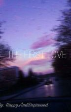 The first love [En edición] by HappyAndDepressed