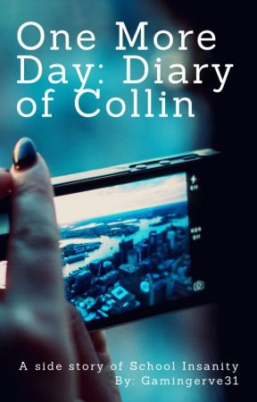 One More Day: Diary of Collin (A side story of School Insanity) by Gamingerve31