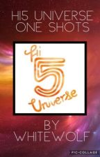 Hi5 Universe One Shots by WhiteWolf1212