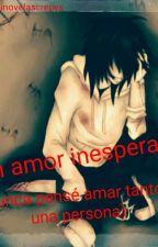 un amor inesperado (jeff y tu)(nunca Pense Amar Tanto A Una Personas) by barbinovelascrepys