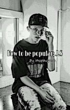 How to be popular; J.S by HiiplikeJacob