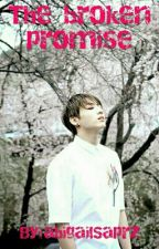 The Broken Promise ~Jeon Jungkook (Onhold)  by abigailSaprz