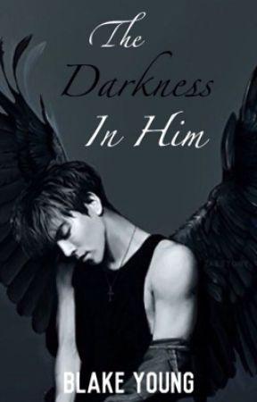 The Darkness In Him by TheSharpestGhostOfU