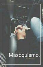 Masoquismo by karlacamilita97