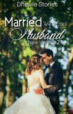 Married With Cool Husband (NEW VERSION) by DhewieSyariefLtc