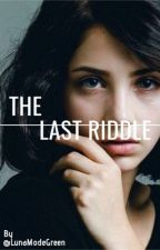 The Last Riddle by ElleRoseDior