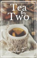 Tea For Two /Book 1/ by InspirationExists