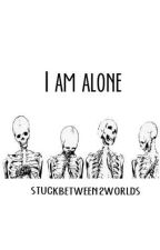 I Am Alone: A Percy Jackson Fanfiction by Stuckbetween2worlds