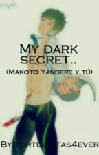 My dark secret... (Makoto Yandere y tú) by KacchanGirl16