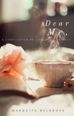 Dear Me (A Compilation of Letters to Oneself) by marquay877