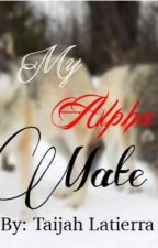 My Alpha Mate by TaijahLatierra