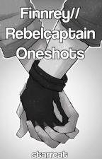 Finnrey//Rebelcaptain Oneshots by starrcat