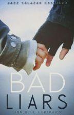Bad Liars by JazzSalazarCastillo