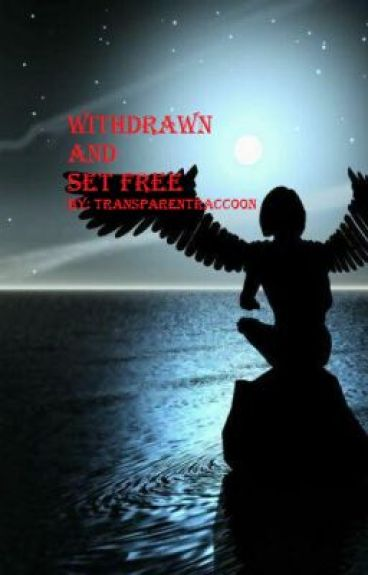Withdrawn And Set Free by transparentraccoon