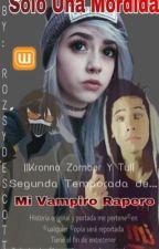 Solo una mordida ||2da Temporada||Mi Vampiro Rapero|| by rozsydescott