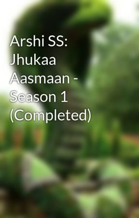 Arshi SS: Jhukaa Aasmaan - Season 1 (Completed) by SriSsv