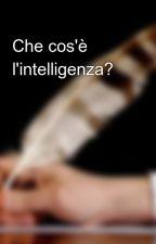 Che cos'è l'intelligenza? by MajoWriter86