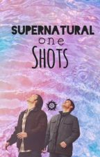 Supernatural One Shots and Preferences by _Amanda_XD