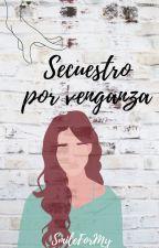 Secuestro por Venganza [Sin Editar] by SmileForMy