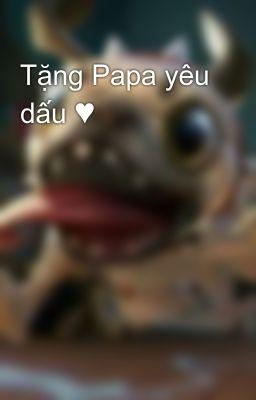 Tặng Papa yêu dấu ♥