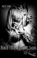 Bad Temptation II - Breathe by PoeticMind87