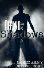 Behind The Shadows by NeverYours101