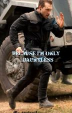 Because I'm only Dauntless ( Divergente ) by taniacvl