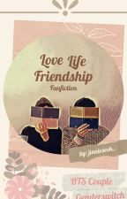 Love, Life and Friendship [BTS!GS] by jinnieseok_