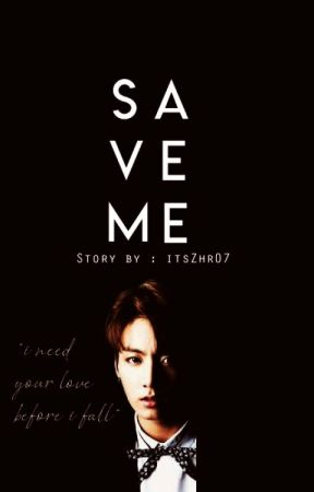 Save Me (J.jk x readers) - BTS INCLUDED - by itsZhr07