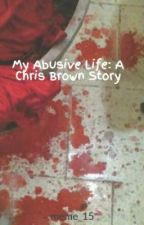 My Abusive Life: A Chris Brown Story by meme_15