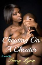 Cheating On A Cheater (Urban Fiction) by LeenyLynn