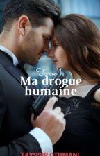 Ma drogue humaine 💏 by TayssirOthmani