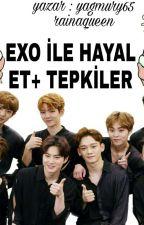 EXO İLE TEPKİLER + HAYAL ET by yagmurzworld