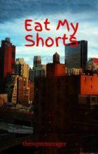Eat My Shorts by lunarlustre