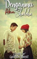 Denganmu Aku Shaliha {DAS} by Qalesya_Shafiy16