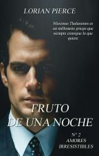 Fruto De Una Noche  by LorianPierce