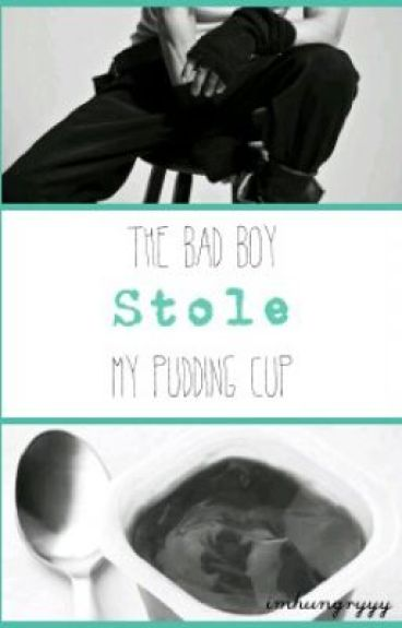 The Bad Boy Stole My Pudding Cup