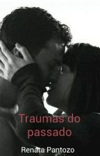 TRAUMAS DO PASSADO by RenataloveGrey
